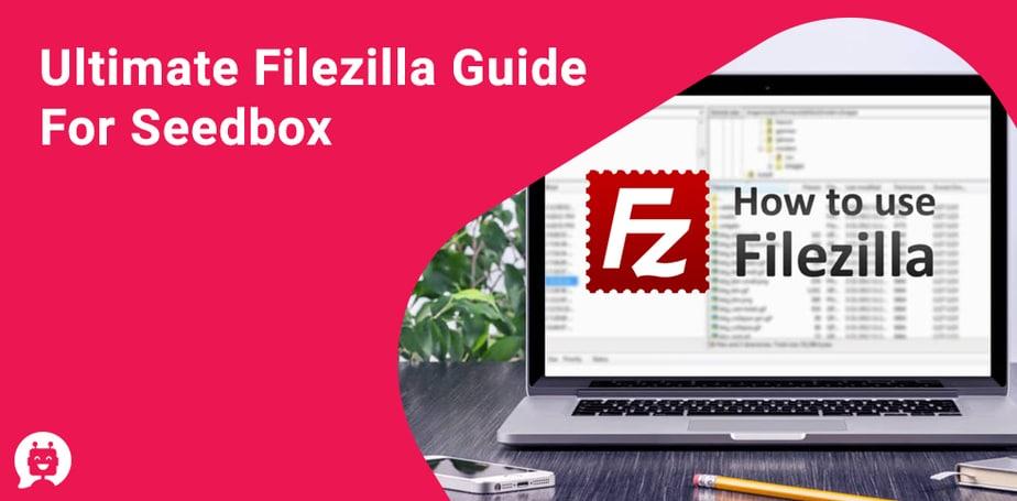 Ultimate filezilla guide for seedbox